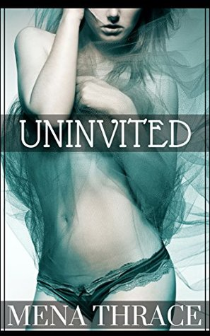 Uninvited: (Paranormal Ghost Romance Erotica)  by  Mena Thrace