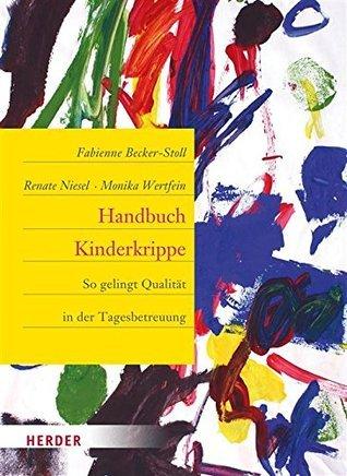 Handbuch Kinderkrippe: So gelingt Qualität in der Tagesbetreuung  by  Fabienne Becker-Stoll