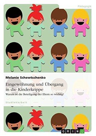 Eingewöhnung und Übergang in die Kinderkrippe: Warum ist die Beteiligung der Eltern so wichtig?  by  Melanie Schewtschenko