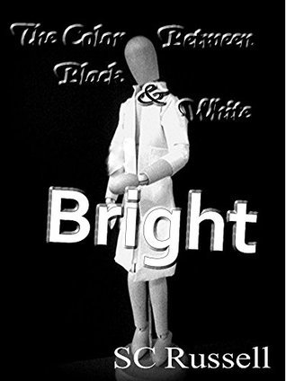 The Color Between Black and White: BRIGHT  by  S. C. Russell