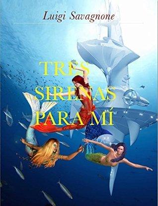 Tres Sirenas para Mí  by  Luigi Savagnone