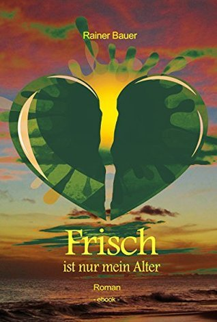 Frisch ist nur mein Alter  by  Rainer Bauer