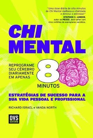 Chi Mental - Reprograme seu cérebro diariamente em apenas 8 minutos Richard Israel