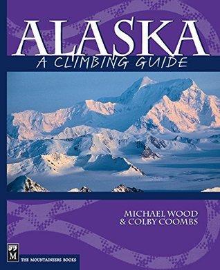 Alaska: A Climbing Guide Michael      Wood