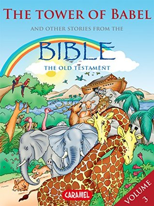 The Tower of Babel and Other Stories From the Bible (The Bible Explained to Children Book 3) Joël Muller