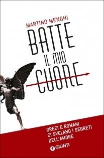 Batte il mio cuore: Greci e Romani ci svelano i segreti dellamore  by  Martino Menghi
