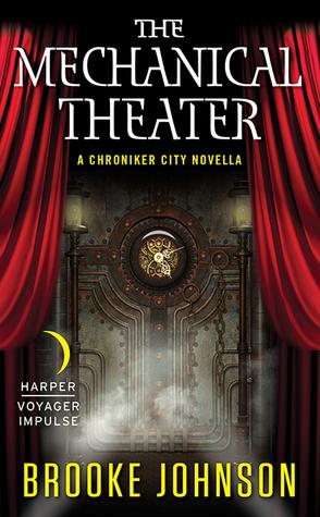 The Mechanical Theater: A Chroniker City Novella  by  Brooke Johnson