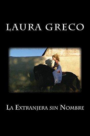 La Extranjera sin Nombre  by  Laura Greco