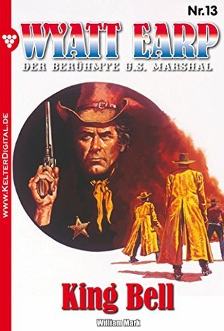 King Bell: Wyatt Earp 13 - Western  by  William Mark