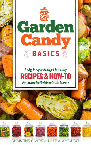 Garden Candy Basics Christine Glade and Laura Amicucci