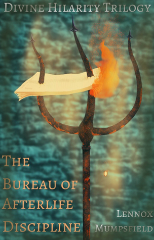 The Bureau Of Afterlife Discipline {The Divine Hilarity Trilogy - Book One} Lennox Mumpsfield