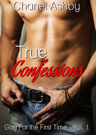 True Confessions: Gay for the First Time Vol 1 Chanel Ashby