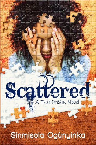 Scattered (A True Dream novel) Sinmisola Ogunyinka