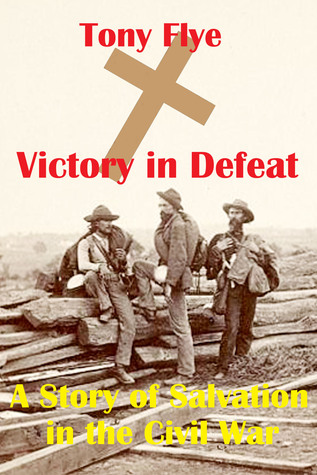 Victory in Defeat  by  Tony Flye