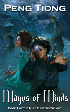 Mages of Minds (Mind Masters Trilogy: Book 1)  by  Peng Tiong