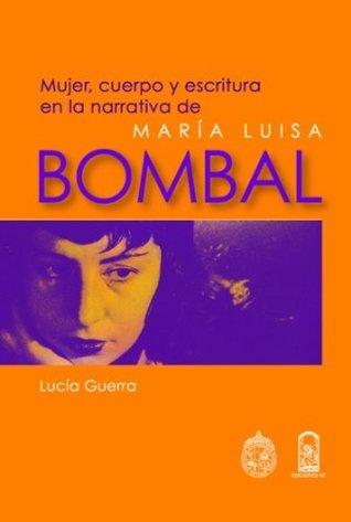 Mujer, cuerpo y escritura en la narrativa de María Luisa Bombal  by  Lucia Guerra