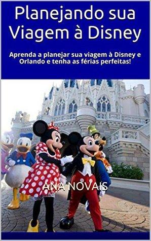 Planejando sua Viagem à Disney: Aprenda a planejar sua viagem à Disney e Orlando e tenha as férias perfeitas! (Dicas Disney e Orlando Livro 1)  by  Ana Novais