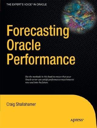 Forecasting Oracle Performance  by  Craig Shallahamer
