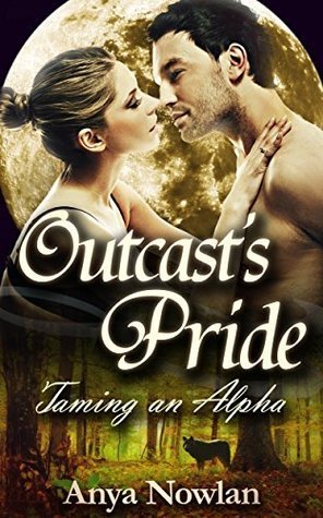 Outcasts Pride: Taming an Alpha (Smutty Shifter Shorts, #4) Anya Nowlan
