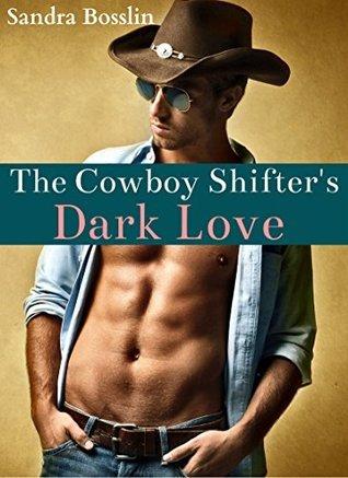 The Cowboy Shifters Dark Love (A Paranormal BWWM Western Shifter Erotic Romance)  by  Sandra Bosslin