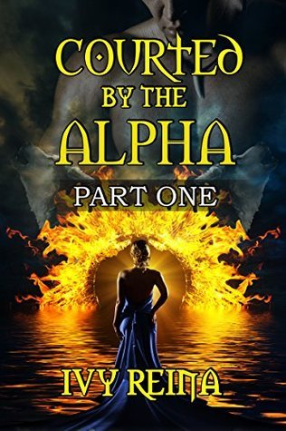Courted  by  the Alpha, Part One by Ivy Reina