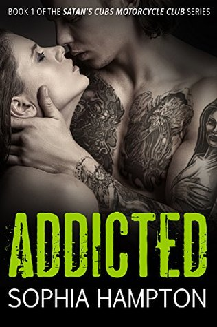 Addicted (Satans Cubs Motorcycle Club Book 1)  by  Sophia Hampton