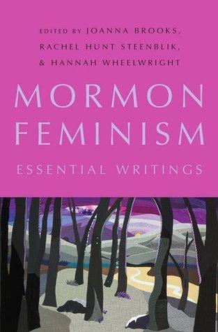 Mormon Feminism - Essential Writings Joanna Brooks
