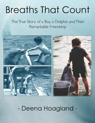 Breaths That Count: The True Story of a Boy, a Dolphin and Their Remarkable Friendship  by  Deena Hoagland