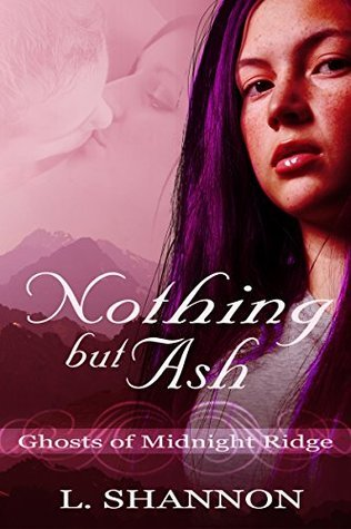 Nothing But Ash (Ghosts of Midnight Ridge Book 1)  by  L. Shannon