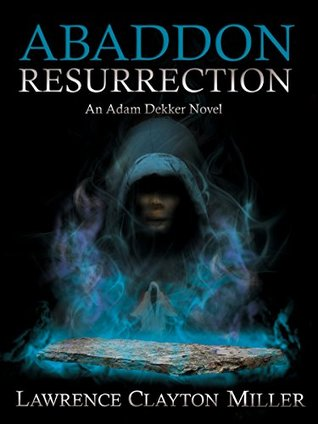 ABADDON RESURRECTION: An Adam Dekker Novel (Abaddon Trilogy Book 3)  by  Lawrence Clayton Miller