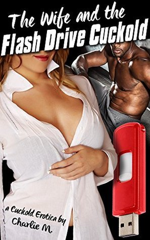 The Wife and the Flash Drive Cuckold Charlie M.