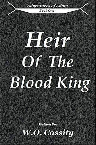 Heir Of The Blood King (Adventures of Adam #1)  by  W.O. Cassity