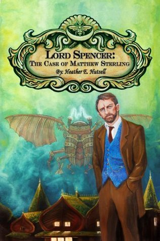 Lord Spencer: The Case of Matthew Sterling (The Case Files Book 2)  by  Heather E. Hutsell