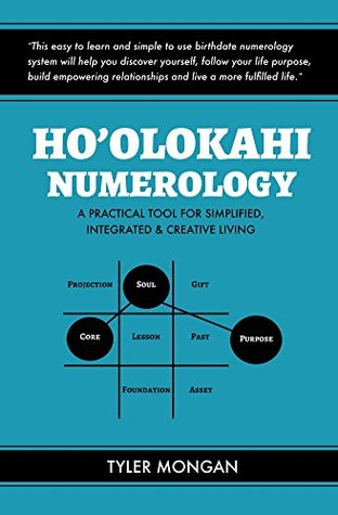 Hoolokahi Numerology: A Practical Tool For Simplified, Integrated, and Creative Living Tyler Mongan