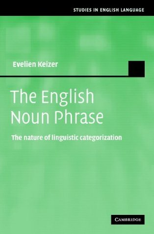 The English Noun Phrase: The Nature of Linguistic Categorization Evelien Keizer