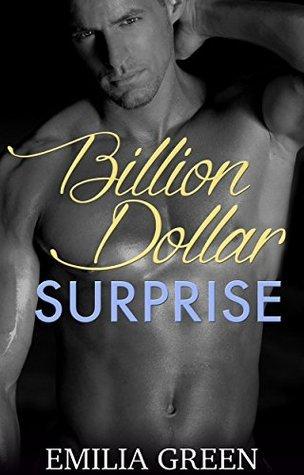 Billion Dollar Surprise: A Billionaire Romance Emilia Green