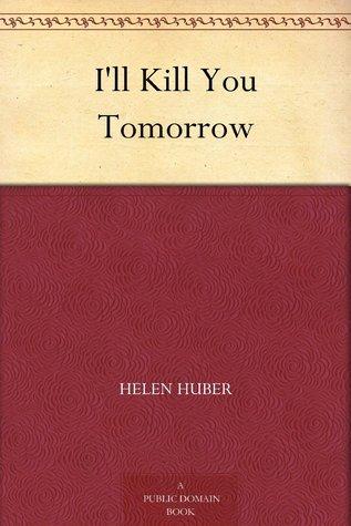 Ill Kill You Tomorrow  by  Helen Huber