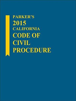 Parkers California Code of Civil Procedure, 2015 Edition  by  Publishers Editorial Staff