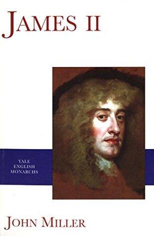 James II (The English Monarchs Series)  by  John Miller