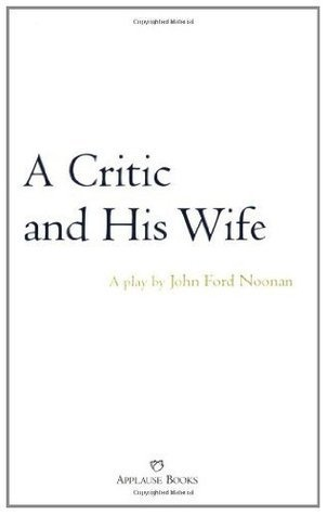 A Critic and His Wife (Applause Books)  by  John Ford Noonan