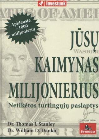Jūsų kaimynas milijonierius: netikėtos turtingųjų paslaptys  by  Thomas J. Stanley
