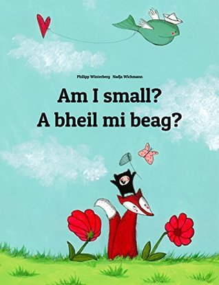Am I small? A bheil mi beag?: Childrens Picture Book English-Scottish Gaelic  by  Philipp Winterberg