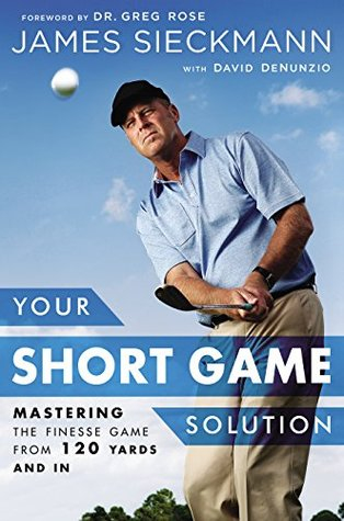 Your Putting Solution: A Tour-Proven Approach to Mastering the Greens  by  James Sieckmann