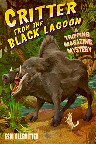 Critter from the Black Lagoon: A Tripping Magazine Mystery (Tripping Magazine Mysteries Book 3)  by  Esri Allbritten