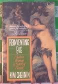 Reinventing Eve: Modern Woman in Search of Herself Kim Chernin