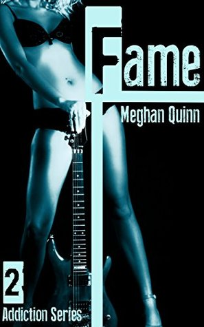 Fame (The Addiction Series Book 2) Meghan Quinn