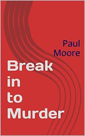 Break in to Murder  by  Paul Moore