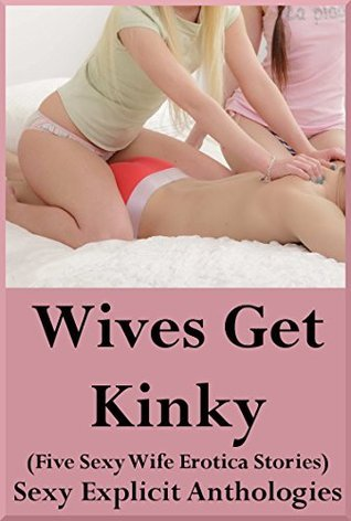 Wives Get Kinky (Five Sexy Wife Erotica Stories): A Sexy Anthology of Explicit Erotica Stories Laci Evans