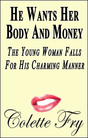 He Wants Her Body And Money: The Young Woman Falls For His Charming Manner (WRINKLY MEN Book 30)  by  Colette Fry