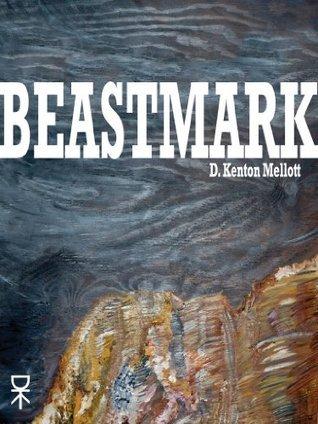 BEASTMARK  by  D Kenton Mellott